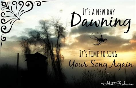 """""""The sun comes up; it's a new day dawning"""