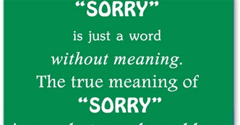Sorry is just a word without meaning the true meaning of